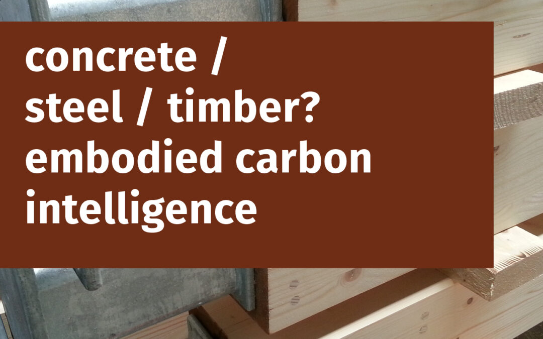 Concrete / steel / timber? embodied carbon intelligence