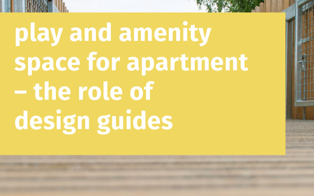 Play and amenity space for apartment's – the role of design guides