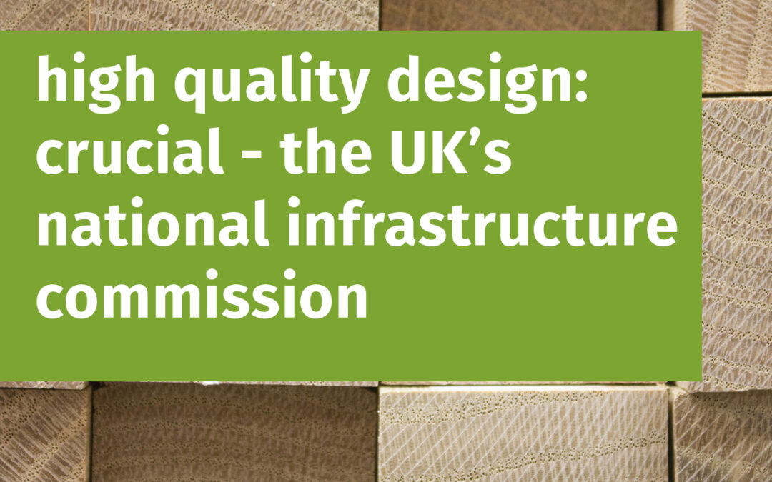 high quality design is crucial say's the UK's National Infrastructure Commission