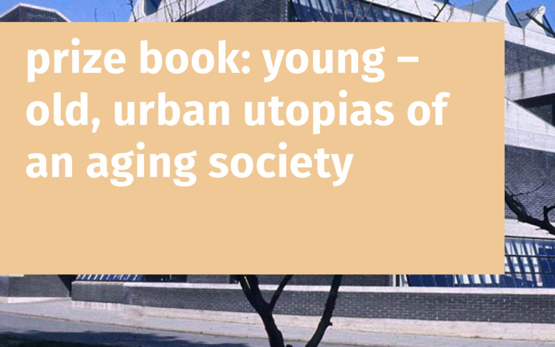 prize book: young – old, urban utopias of an aging society