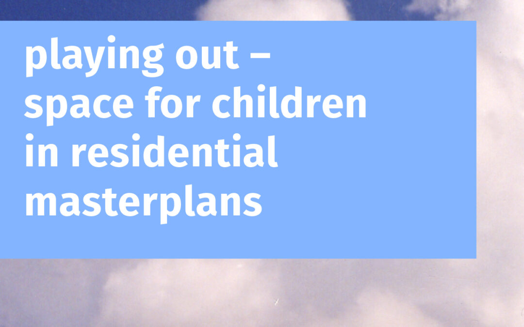 playing out – space for children in residential masterplans