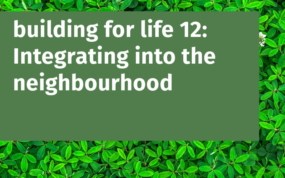 building for Life 12 – Integrating into the neighbourhood