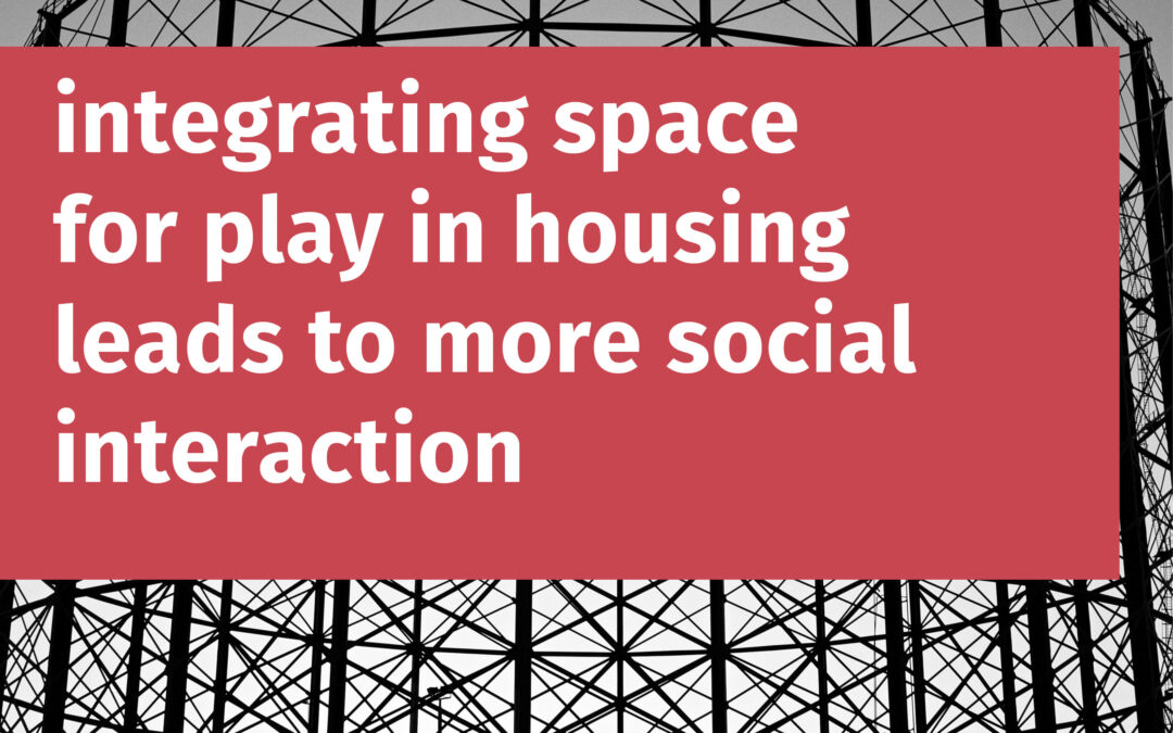 Integrating space for play in housing leads to more social interaction