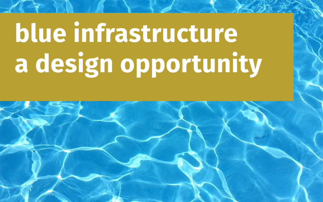 blue infrastructure a design opportunity